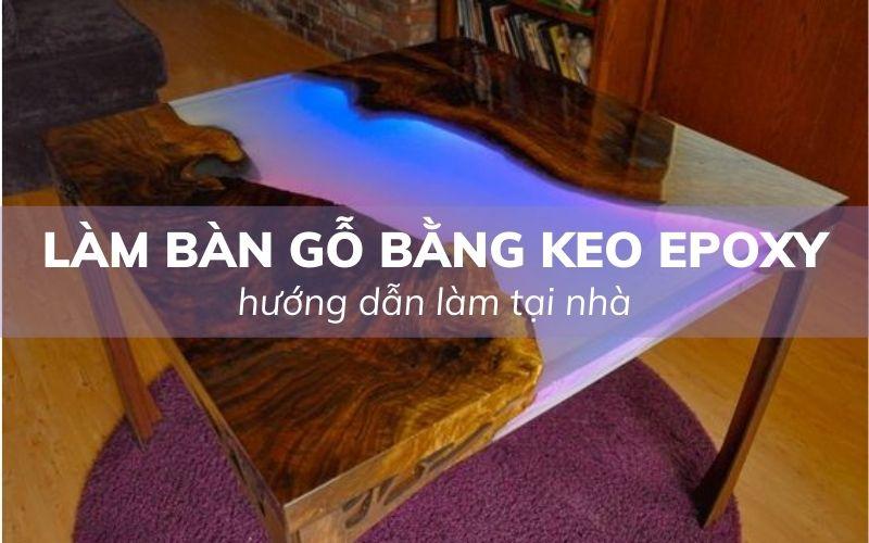 làm bàn gỗ bằng keo epoxy