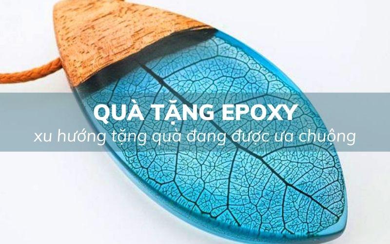 Quà tặng epoxy đang trở thành xu hướng quà lưu niệm mới